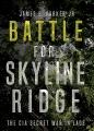 Battle for Skyline Ridge : the CIA secret war in Laos