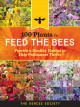 100 plants to feed the bees : provide a healthy habitat to help pollinators thrive