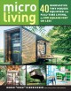 Micro living : 40 innovative tiny houses equipped for full-time living, in 400 square feet or less