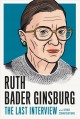 Ruth Bader Ginsburg : the last interview and other conversations.