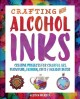 Crafting with alcohol inks : creative projects for colorful art, furniture, fashion, gifts & holiday decor