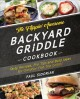 The flippin awesome backyard griddle cookbook : tasty recipes, pro tips and bold ideas for outdoor flat top grillin'
