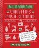 BUILD YOUR OWN CHRISTMAS MOVIE ROMANCE : pick your plot, meet your man, choose a christmas caper,... and create the holiday love story of a lifetime.
