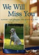 We will miss you [videorecording (DVD)] : support for grieving the death of a pet
