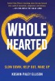 Wholehearted : slow down, help out, wake up