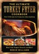The ultimate turkey fryer cookbook : over 150 recipes for frying just about anything