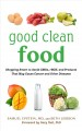 Good clean food : shopping smart to avoid GMOs, rBGH, and other products that may cause cancer and other diseases