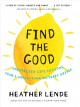 Find the good : unexpected life lessons from a small-town obituary writer