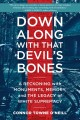 Down along with that devil's bones : a reckoning with monuments, memory, and the legacy of white supremacy