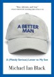 A better man : a (mostly serious) letter to my son