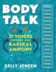 Body talk : 37 voices explore our radical anatomy