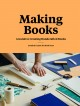 Making books : a guide to creating handcrafted books