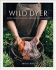 The wild dyer : a maker's guide to natural dyes with projects to create and stitch