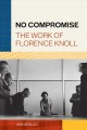 No compromise : the work of Florence Knoll