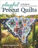 Playful precut quilts : 15 projects with blocks to mix & match