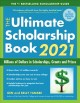 The ultimate scholarship book 2021 : billions of dollars in scholarships, grants and prizes