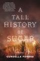 A tall history of sugar : a novel