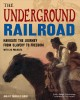 The Underground Railroad : navigate the journey from slavery to freedom