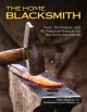 The home blacksmith : tools, techniques, and 40 practical projects for the blacksmith hobbyist