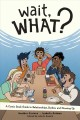Wait, what? : a comic book guide to relationships, bodies, and growing up
