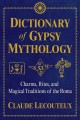 Dictionary of gypsy mythology : charms, rites, and magical traditions of the Roma