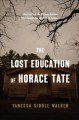 The lost education of Horace Tate : uncovering the hidden heroes who fought for justice in schools