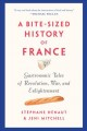 A bite-sized history of France : gastronomic tales of revolution, war, and enlightenment