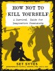 How not to kill yourself : a survival guide for imaginative pessimists