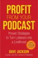 Profit from your podcast : proven strategies to turn listeners into a livelihood