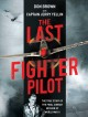 The last fighter pilot : the true story of the final combat mission of World War II