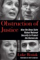 Obstruction of justice : how the deep state risked national security to protect the Democrats