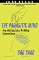 The parasitic mind : how infectious ideas are killing common sense