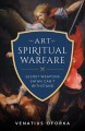 The art of spiritual warfare : the secret weapons ...