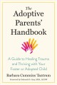 The adoptive parents' handbook : a guide to healing trauma and thriving with your foster or adopted child