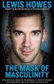 The mask of masculinity : how men can embrace vulnerability, create strong relationships, and live their fullest lives