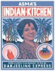 Asma's Indian kitchen : home-cooked food brought to you by Darjeeling Express