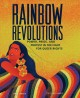 RAINBOW REVOLUTIONS : POWER, PRIDE, AND PROTEST IN THE FIGHT FOR QUEER RIGHTS