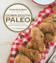 Down south paleo : delectable southern recipes adapted for gluten-free, paleo eaters