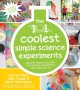 The 101 coolest simple science experiments : [awesome things to do with your parents, babysitters and other adults]