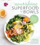 Nourishing superfood bowls : 75 healthy and delicious gluten-free meals to fuel your day