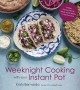Weeknight cooking with your Instant Pot : simple, family-friendly meals made better in half the time