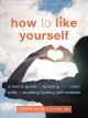 How to like yourself : a teen's guide to quieting your inner critic & building lasting self-esteem