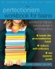 The perfectionism workbook for teens : activities to help you reduce anxiety & get things done