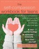 The self-compassion workbook for teens : mindfulness and compassion skills to overcome self-criticism and embrace who you are