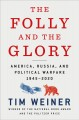 The folly and the glory : America, Russia, and political warfare, 1945-2020