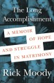 The long accomplishment : a memoir of hope and struggle in matrimony