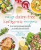 Easy dairy-free ketogenic recipes : 200+ low-carb family favorites for weight loss and health