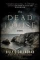 The dead house : a novel