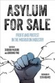 Asylum for sale : profit and protest in the migration industry