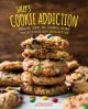 Sally's cookie addiction : irresistible cookies, bars, shortbread, and more from the creator of Sally's baking addiction